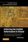 Enforcing the English Reformation in Ireland: Clerical Resistance and Political Conflict in the Diocese of Dublin, 1534 1590