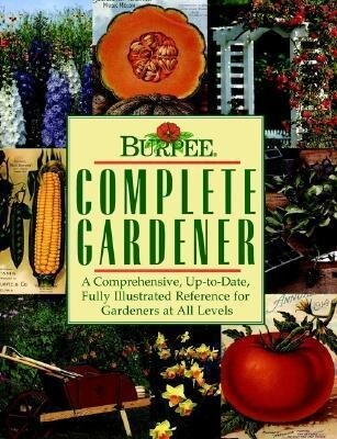 Burpee Complete Gardener: A Comprehensive, Up-To-Date, Fully Illustrated Reference for Gardeners at All Levels als Buch