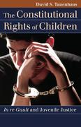 The Constitutional Rights of Children: In re Gault and Juvenile Justice