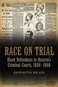 Race on Trial: Black Defendants in Ontario's Criminal Courts, 1858-1958