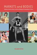 Markets and Bodies: Women, Service Work, and the Making of Inequality in China