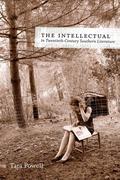 The Intellectual in Twentieth-Century Southern Literature