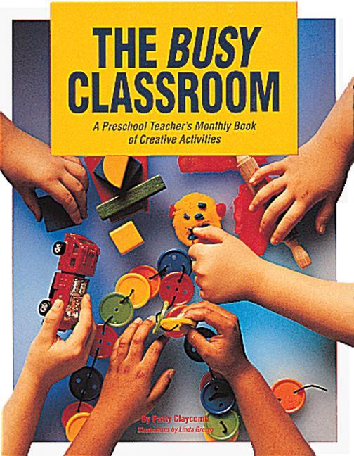 The Busy Classroom: A Preschool Teacher's Monthly Book of Creative Activities als Taschenbuch