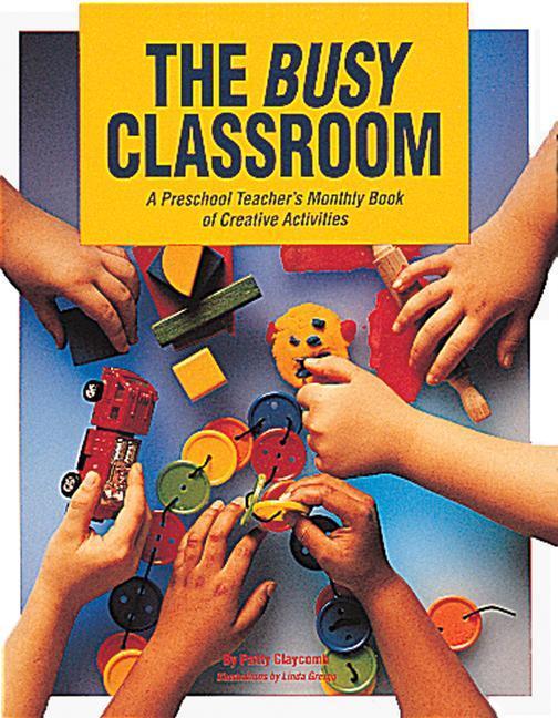 The Busy Classroom: A Preschool Teacher's Monthly Book of Creative Activities als Taschenbuch