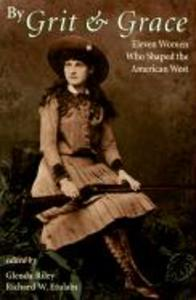 By Grit and Grace: Eleven Women Who Shaped the American West als Taschenbuch