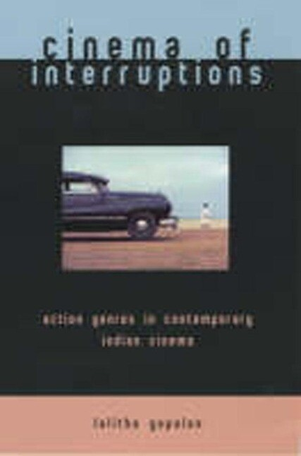Cinema of Interruptions: Action Genres in Contemporary Indian Cinema als Taschenbuch