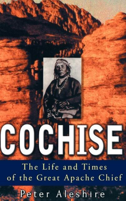 Cochise: The Life and Times of the Great Apache Chief als Buch