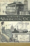 Northwest Washington, D.C.:: Tales from West of the Park