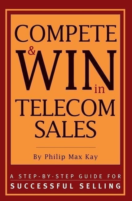 Compete and Win in Telecom Sales: A Step-By -Step Guide for Successful Selling als Taschenbuch