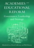 Academies and Educational Reform: Governance, Leadership and Strategy. Elizabeth Leo, David Galloway and Phil Hearn