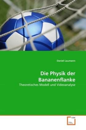 Die Physik der Bananenflanke als Buch von Danie...