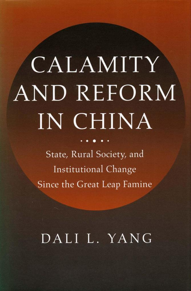 Calamity and Reform in China: State, Rural Society, and Institutional Change Since the Great Leap Famine als Taschenbuch