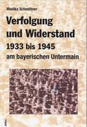Verfolgung und Widerstand 1933-1945 am bayerischen Untermain