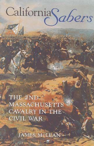 California Sabers: The 2nd Massachusetts Cavalry in the Civil War als Buch