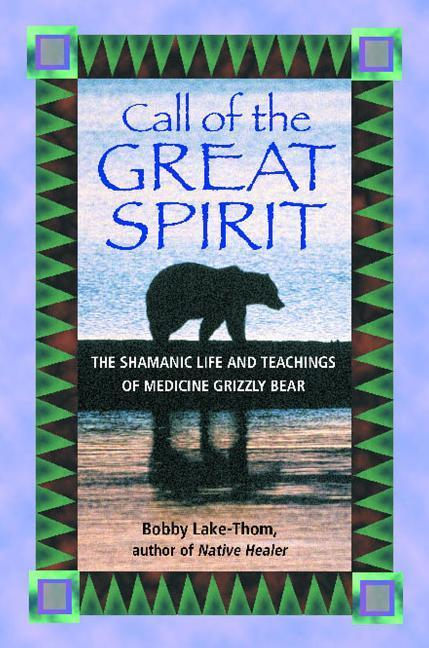 Call of the Great Spirit: The Shamanic Life and Teachings of Medicine Grizzly Bear als Taschenbuch