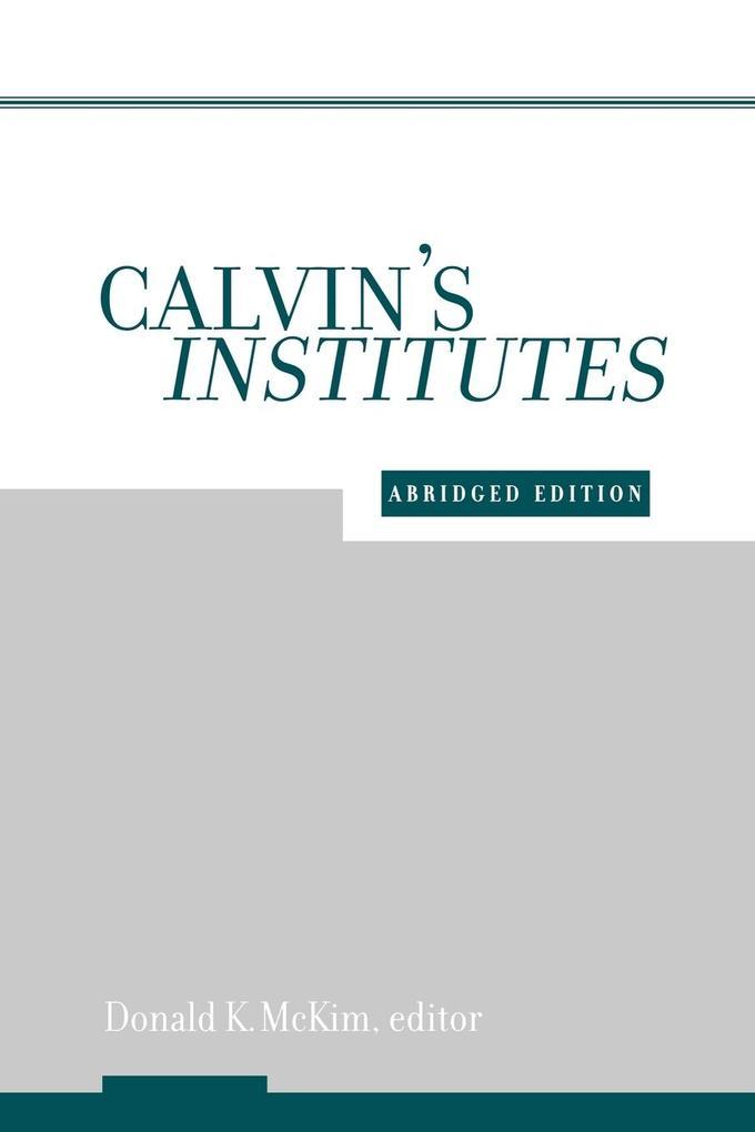 Calvin's Institutes: Abridged Edition als Taschenbuch