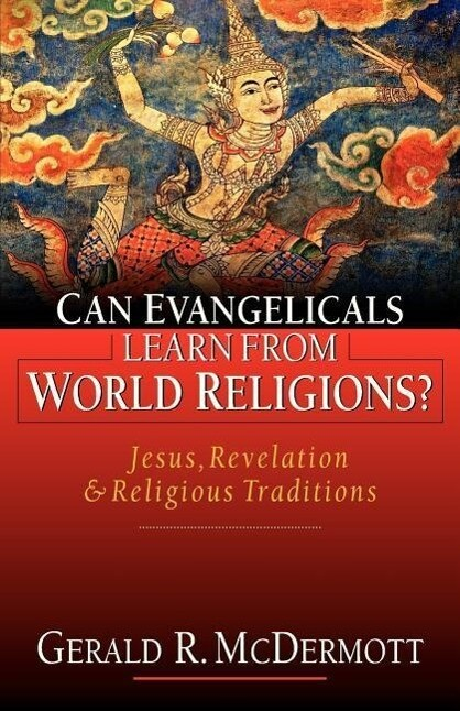 Can Evangelicals Learn from World Religions?: Jesus, Revelation and Religious Traditions als Taschenbuch