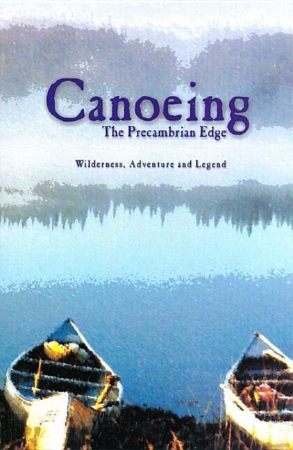 Canoeing the Precambrian Edge: Wilderness, Adventure and Legend als Taschenbuch