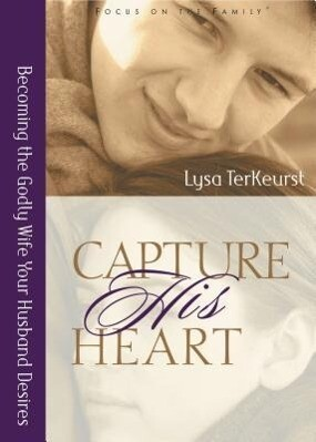 Capture His Heart: Becoming the Godly Wife Your Husband Desires als Taschenbuch