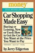 Car Shopping Made Easy: Buying or Leasing, New or Used: How to Get the Car You Want at the Price You Want to Pay