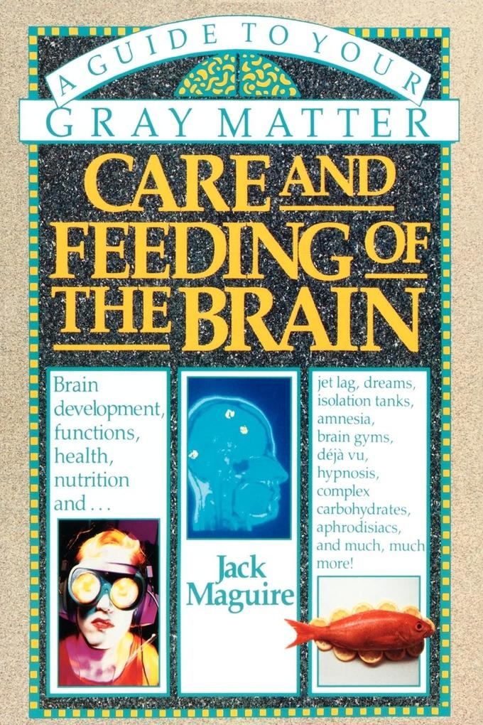 Care and Feeding of the Brain: A Guide to Your Gray Matter als Taschenbuch