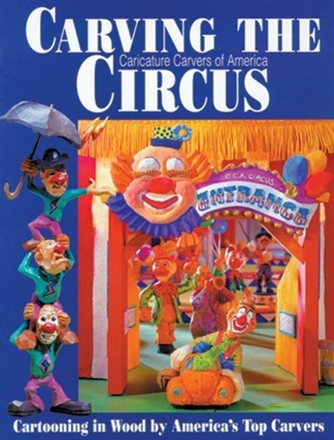 Carving the Caricature Carvers of America Circus: Cartooning in Wood by America's Top Carvers als Taschenbuch