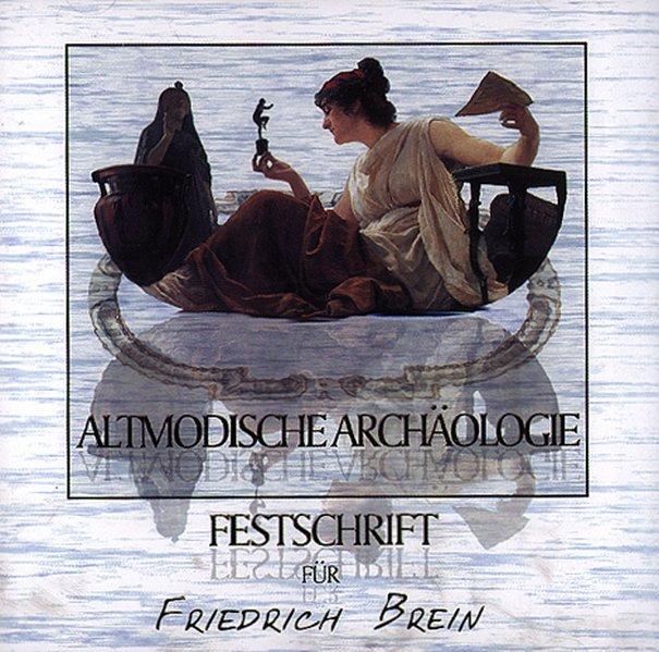 Altmodische Archäologie/ Festschrift für Friedr...