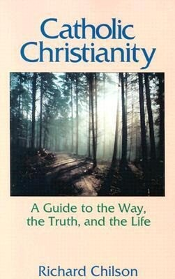 Catholic Christianity: A Guide to the Way, the Truth, and the Life als Taschenbuch