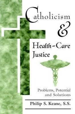 Catholicism and Health-Care Justice: Problems, Potential and Solutions als Buch