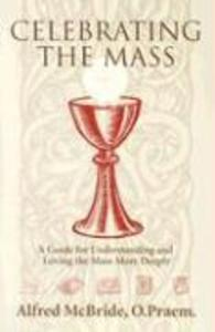 Celebrating Mass: A Guide for Understanding and Loving the Mass More Deeply als Taschenbuch