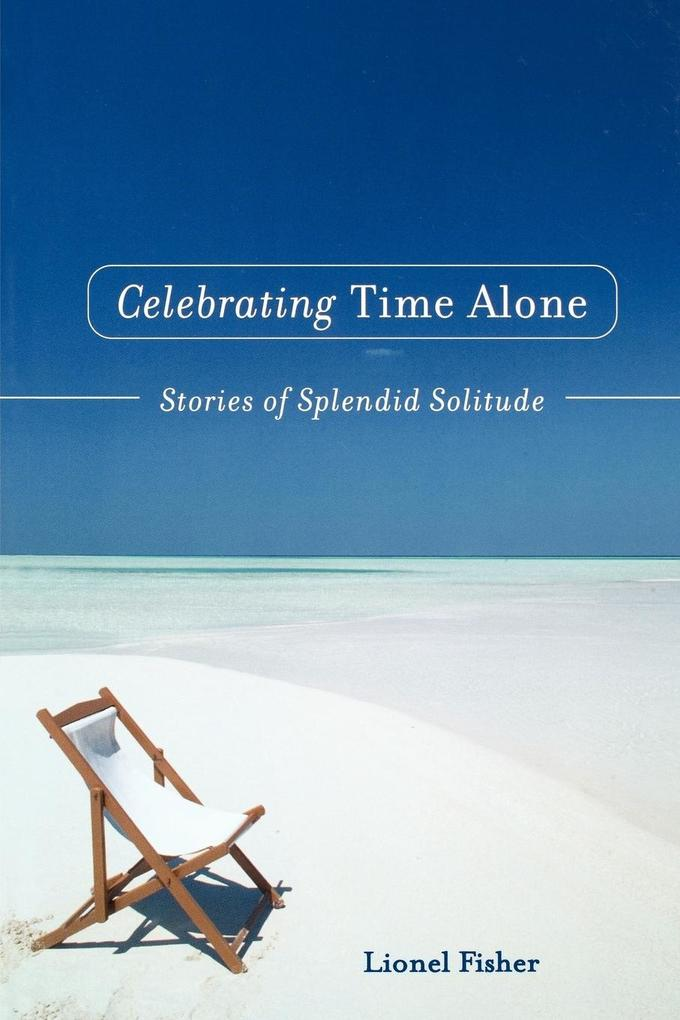 Celebrating Time Alone: Stories of Splendid Solitude als Taschenbuch