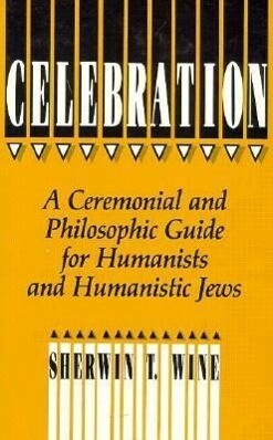 Celebration: A Ceremonial and Philosophical Guide for Humanists and Humanistic Jews als Buch