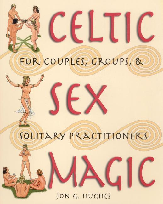 Celtic Sex Magic: For Couples, Groups, and Solitary Practitioners als Taschenbuch