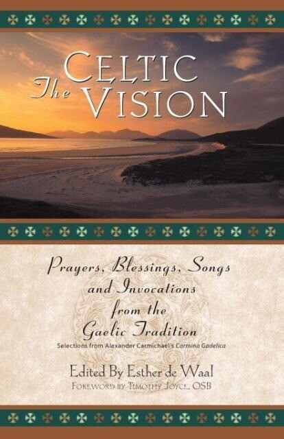 The Celtic Vision: Prayers, Blessings, Songs, and Invocations from Alexander Carmichael's Carmina Gadelica als Taschenbuch