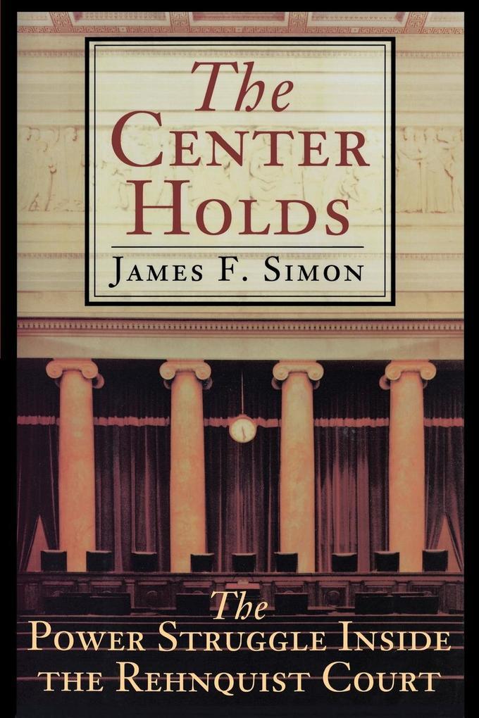 The Center Holds: The Power Struggle Inside the Rehnquist Court als Taschenbuch