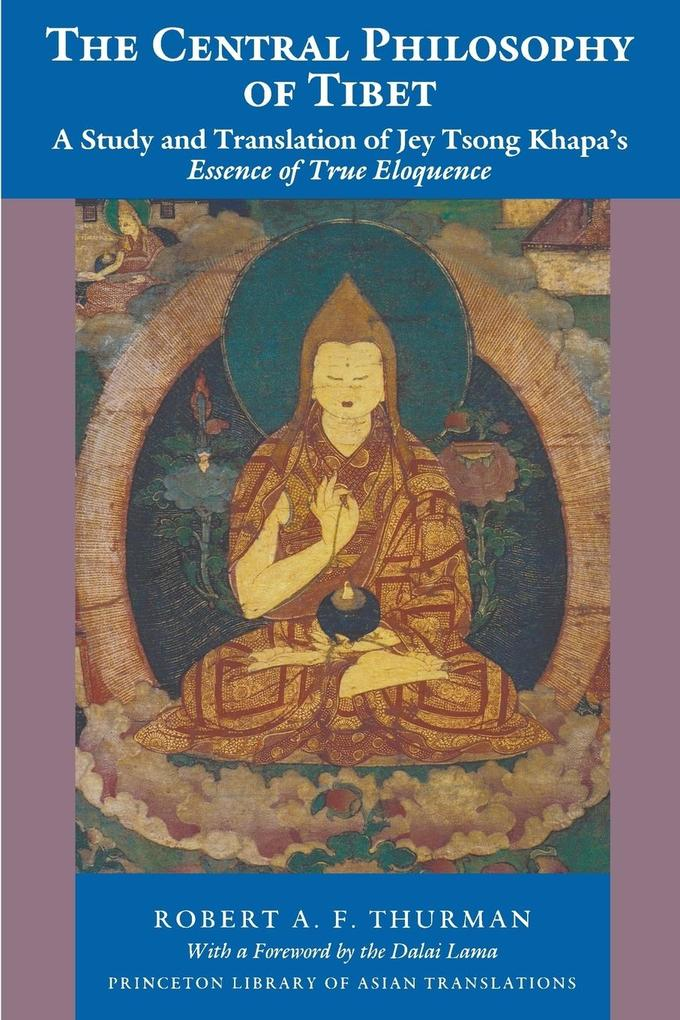 """The Central Philosophy of Tibet: A Study and Translation of Jey Tsong Khapa's """"Essence of True Eloquence"""" als Taschenbuch"""