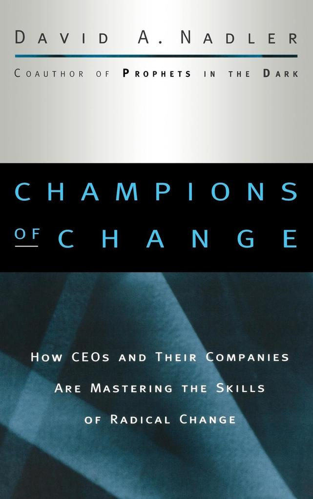 Champions of Change: How Ceos and Their Companies Are Mastering the Skills of Radical Change als Buch