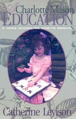 A Charlotte Mason Education: A Home Schooling How-To Manual als Taschenbuch