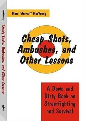 Cheap Shots, Ambushes, and Other Lessons: A Down and Dirty Book on Streetfighting & Survival als Taschenbuch
