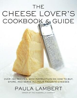 The Cheese Lover's Cookbook and Guide: Over 100 Recipes, with Instructions on How to Buy, Store, and Serve All Your Favorite Cheeses als Buch
