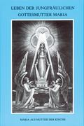 Leben der jungfräulichen Gottesmutter Maria. Geheimnisvolle Stadt Gottes / Leben der jungfräulichen Gottesmutter Maria