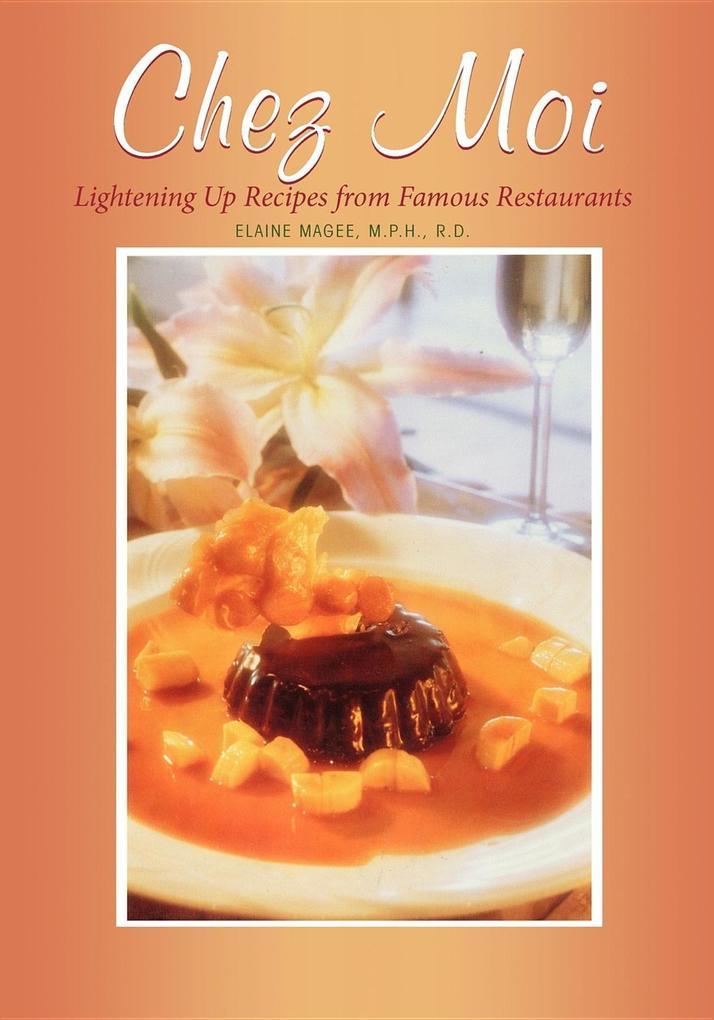 Chez Moi: Lightening Up Recipes from Famous Restaurants als Taschenbuch