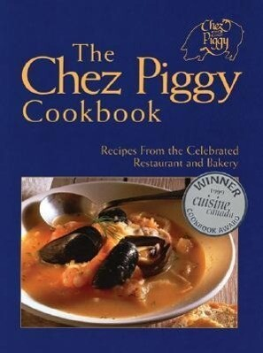 The Chez Piggy Cookbook: Recipes from the Celebrated Restaurant and Bakery als Taschenbuch