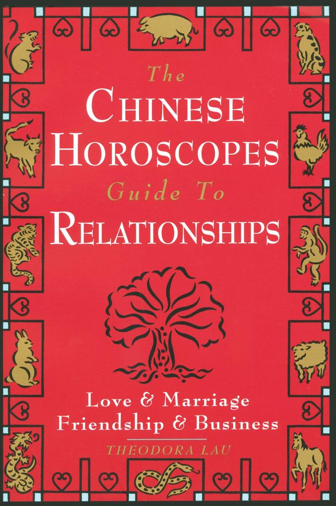 The Chinese Horoscopes Guide to Relationships: Love and Marriage, Friendship and Business als Taschenbuch