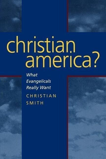 Christian America?: What Evangelicals Really Want als Taschenbuch