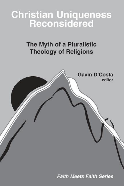 Christian Uniqueness Reconsidered: The Myth of a Pluralistic Theology of Religions als Taschenbuch
