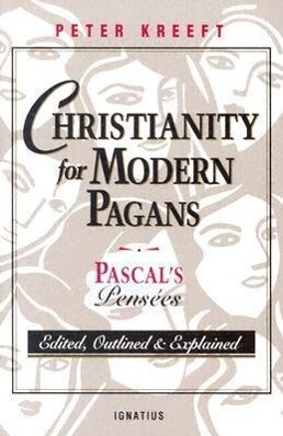 Christianity for Modern Pagans: PASCAL's Pensees Edited, Outlined, and Explained als Taschenbuch