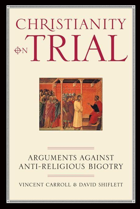 Christianity on Trial: Arguments Against Anti-Religious Bigotry als Taschenbuch
