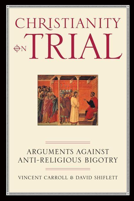 Christianity on Trial: Arguments Against Anti-Religious Bigotry als Taschenbuch