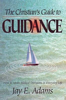 The Christian's Guide to Guidance: How to Make Biblical Decisions in Everyday Life als Taschenbuch